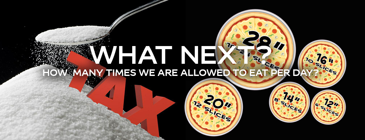 Sugar tax, pizza size, what next, how many time we are allowed to eat per day?
